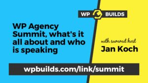 WP Agency Summit, what's it all about and who is speaking - WP Builds