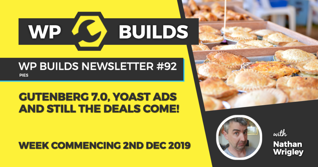 WP Builds Newsletter #92 - Gutenberg 7.0, Yoast ads and still the deals come! - WP Builds WordPress Podcast