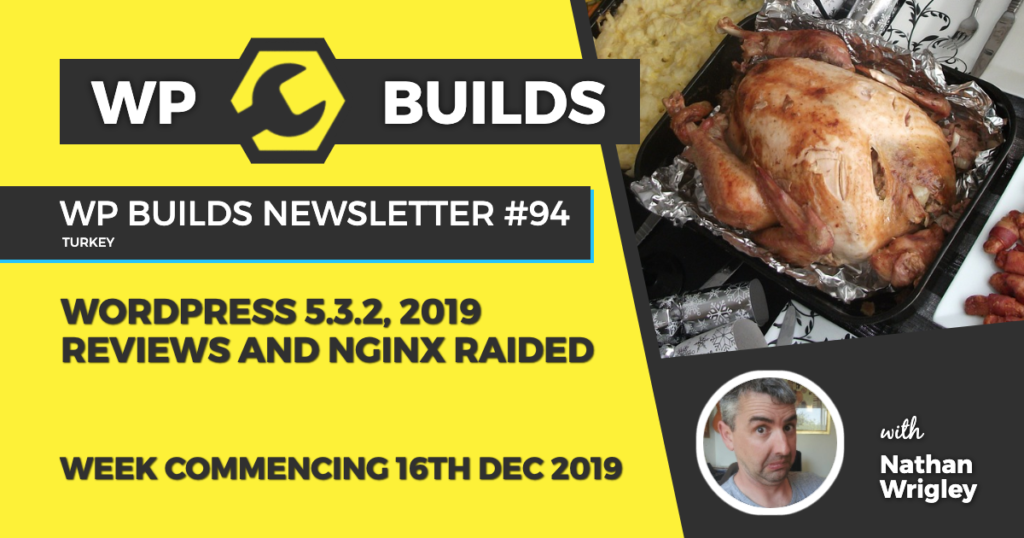 WP Builds Newsletter #94 - WordPress 5.3.2, 2019 reviews and NGNIX raided - WP Builds Weekly WordPress News