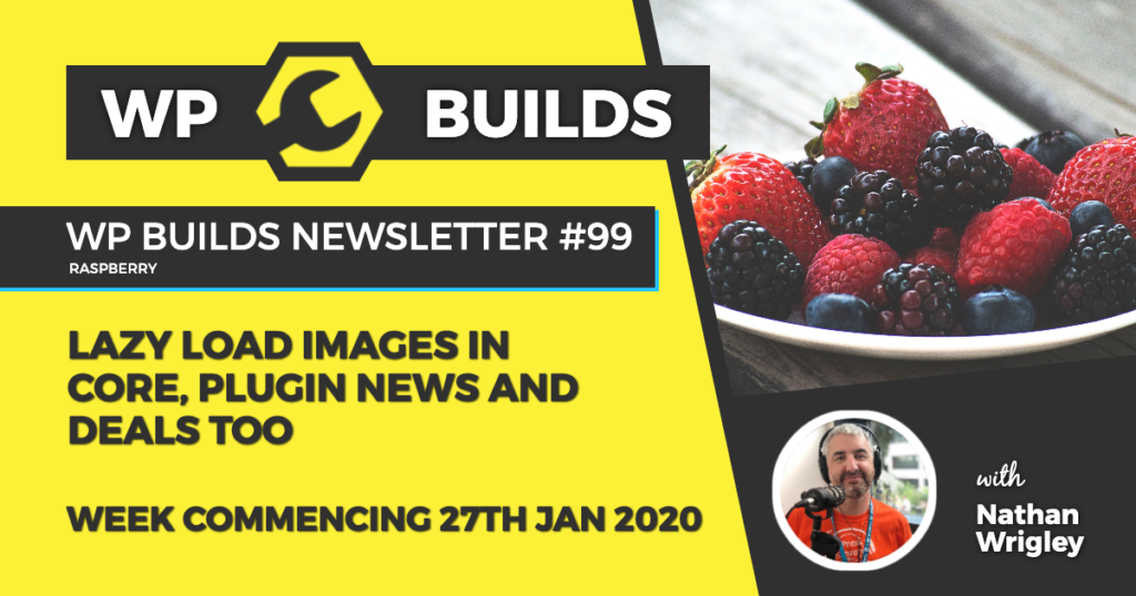 WP Builds Weekly WordPress Newsletter #99 - Lazy Load images in Core, plugin news and deals too