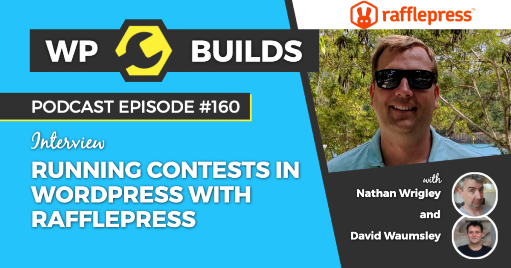 Running contests in WordPress with RafflePress - WP Builds WordPress Podcast