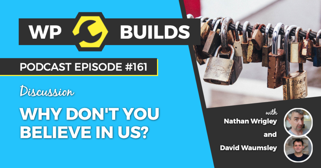161 - Why don't you believe in us? - WP Builds Weekly WordPress Podcast
