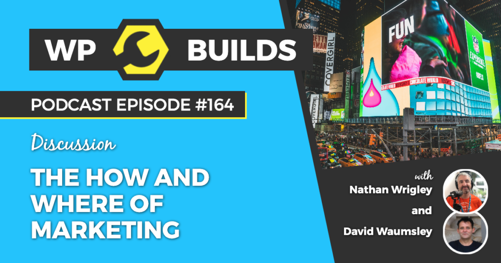 164 - The how and where of marketing - WP Builds Weekly WordPress Podcast