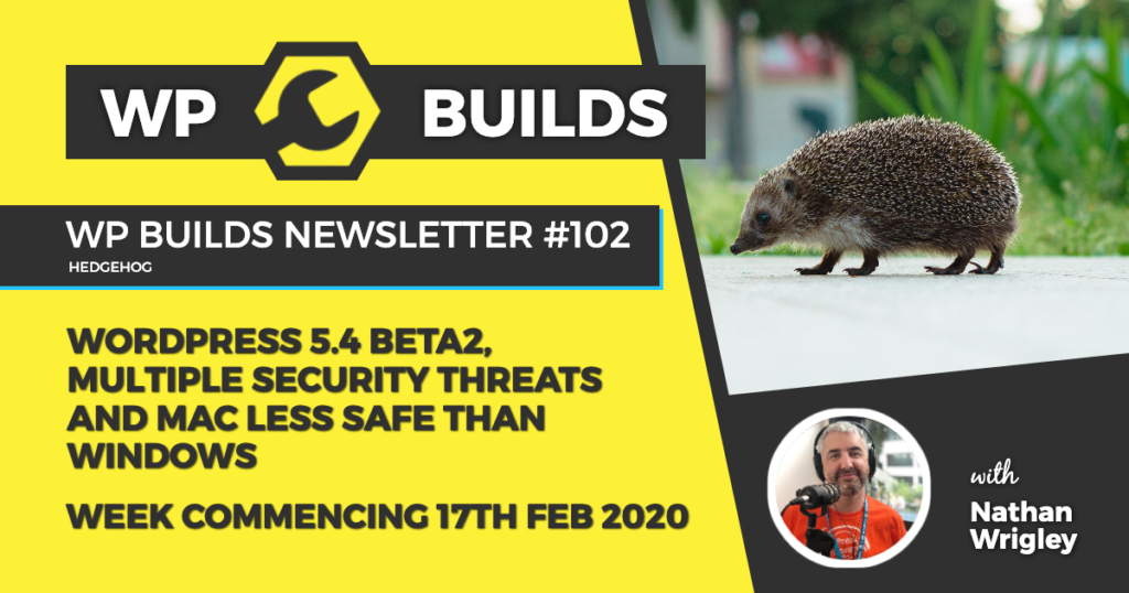 WP Builds Weekly WordPress Newsletter #102 - WordPress 5.4 beta 2, multiple security threats and Mac less safe than Windows
