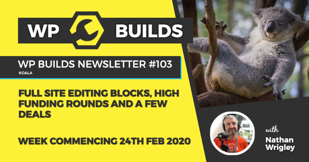 WP Builds Weekly WordPress Newsletter #103 - Full site editing blocks, high funding rounds and a few deals