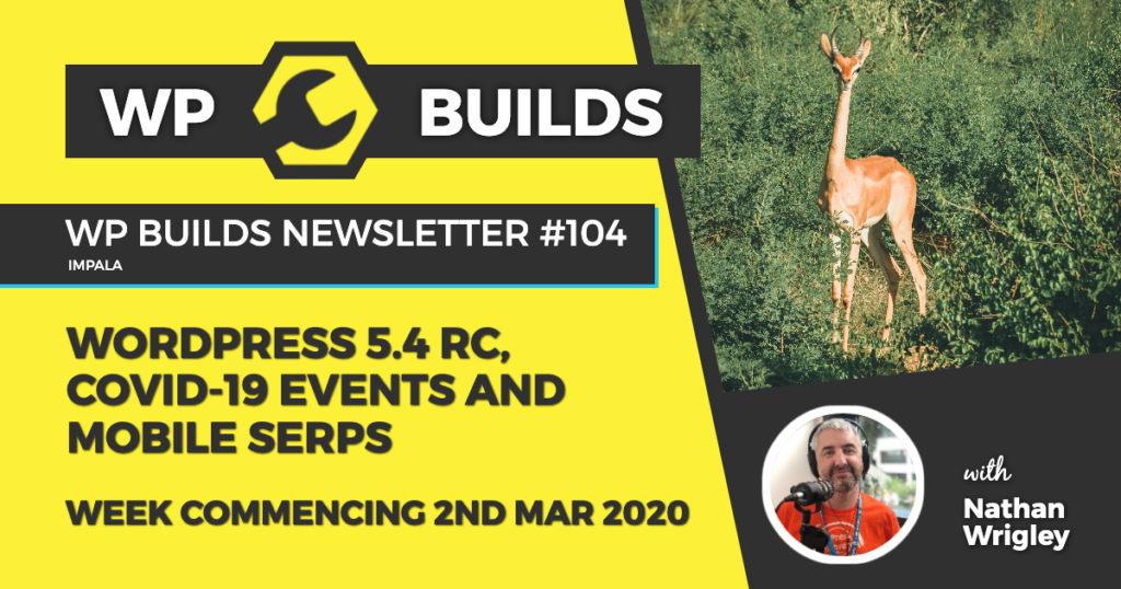 WP Builds Weekly WordPress News #104 - WordPress 5.4 RC, COVID-19 events and mobile SERPs