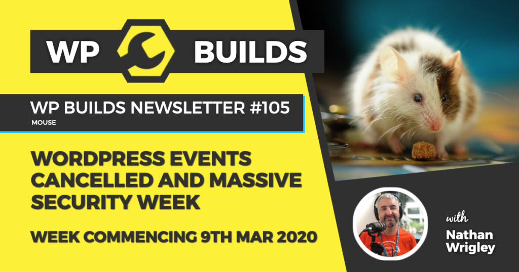 WP Builds Weekly WordPress News #105 - WordPress events cancelled and massive security week