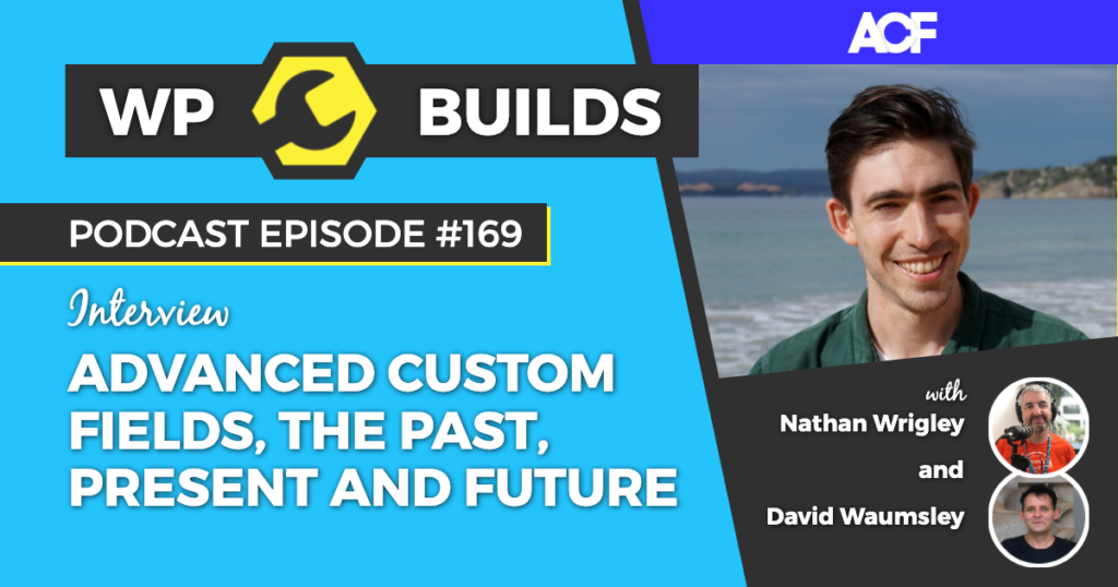 WP Builds Weekly WordPress Podcast - 169 - Advanced Custom Fields, the past, present and future