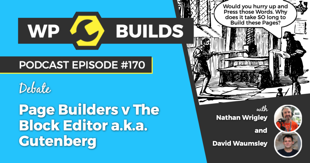 170 - Page Builders v The Block Editor a.k.a. Gutenberg - WP Builds Weekly WordPress Podcast