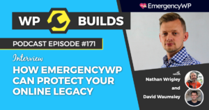 How EmergencyWP can protect your online legacy - The WP Builds Weekly WordPress Podcast #171