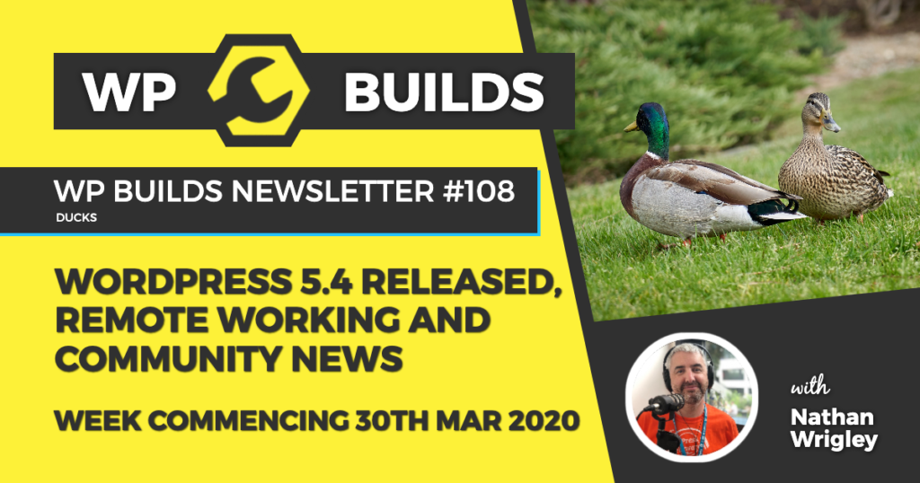WP Builds Weekly WordPress News #108 - WordPress 5.4 released, remote working and community news