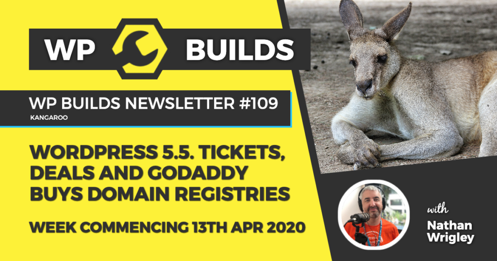 WP Builds Weekly WordPress News #109 - WordPress 5.5 tickets, deals and GoDaddy buys domain registries