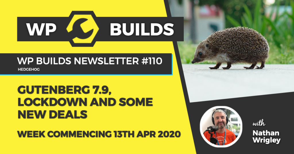 WP Builds Weekly WordPress News #110 - Gutenberg 7.9, lockdown and some new deals