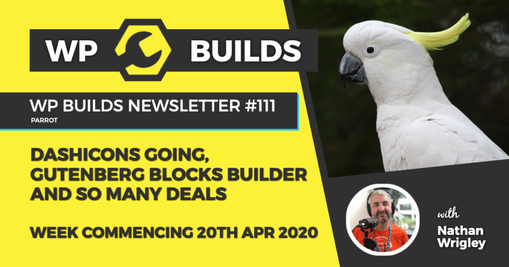WP Builds Weekly WordPress News #111 - Dashicons going, Gutenberg block builder and so many deals