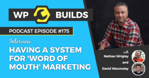 WP Builds Weekly WordPress Podcast: 175 - Having a system for 'Word of Mouth' marketing