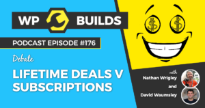 WP Builds Weekly WordPress Podcast - 176 - Lifetime Deals v Subscriptions