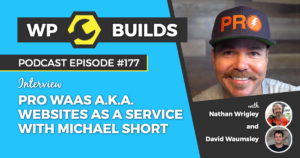 WP Builds Weekly WordPress Podcast - 177 - Pro WaaS a.k.a. websites as a service with Michael Short