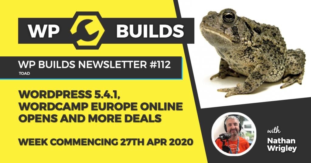 WP Builds Weekly WordPress News #112 - WordPress 5.4.1, WordCamp Europe online open and more deals