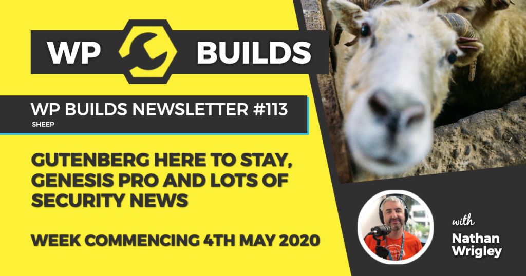 WP Builds Weekly WordPress News #113 - Gutenberg here to stay, Genesis Pro and lots of security news