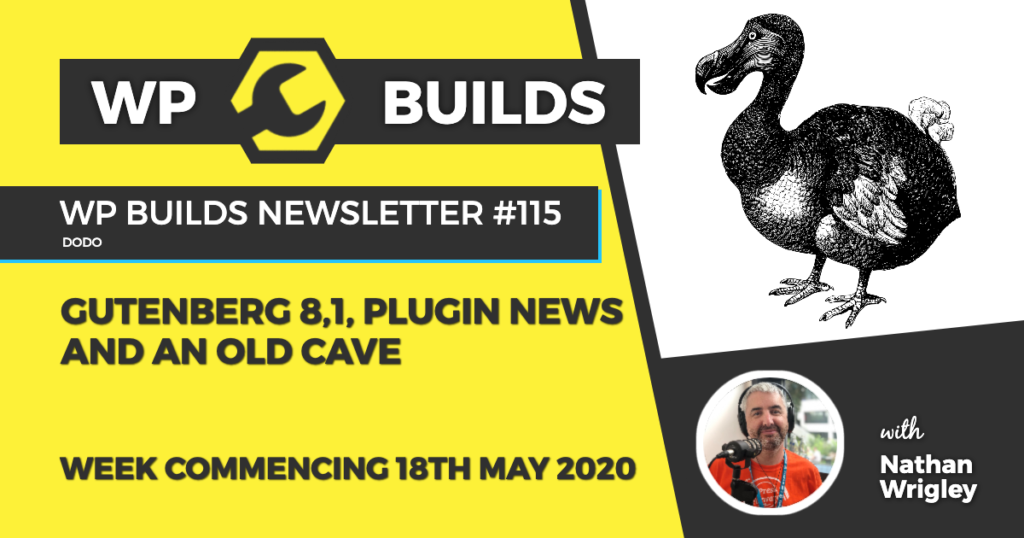 WP Builds Weekly WordPress News #115 - Gutenberg 8.1, plugin news and an old cave
