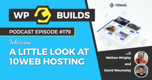 179 - A little look at 10Web hosting - WP Builds Weekly WordPress Podcast