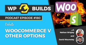 180 - WooCommerce v other options - WP Builds Weekly WordPress Podcast
