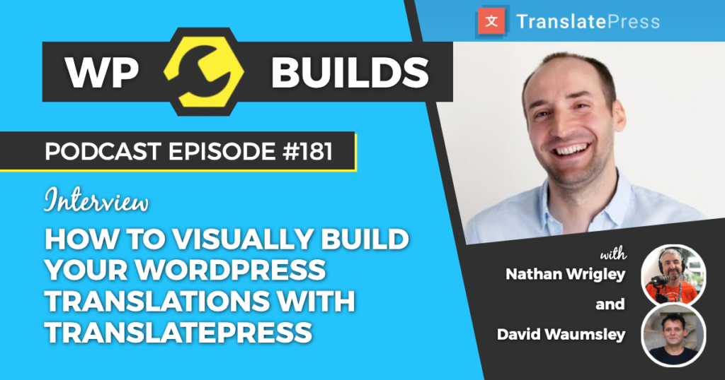 181 - How to visually build your WordPress translations with TranslatePress - WP Builds Weekly WordPress Podcast