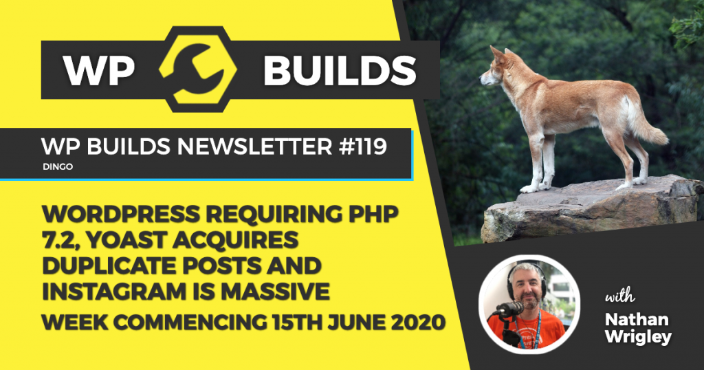 WP Builds Weekly WordPress News #119 - WordPress requiring PHP 7.2, Yoast acquires Duplicate Posts and Instagram is massive