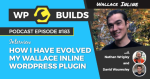 How I have evolved my Wallace Inline WordPress plugin #183 - WP Builds Weekly WordPress Podcast