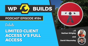 184 - Limited client access v's full access - WP Builds Weekly WordPress Podcast