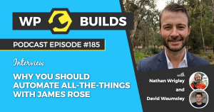 Why you should automate all-the-things with James Rose - WP Builds Weekly WordPress Podcast #185