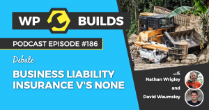WP Builds Weekly WordPress Podcast - #186 - Business liability insurance v's none