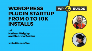 WP Builds - WordPress Plugin Startup - 0 to 10k installs