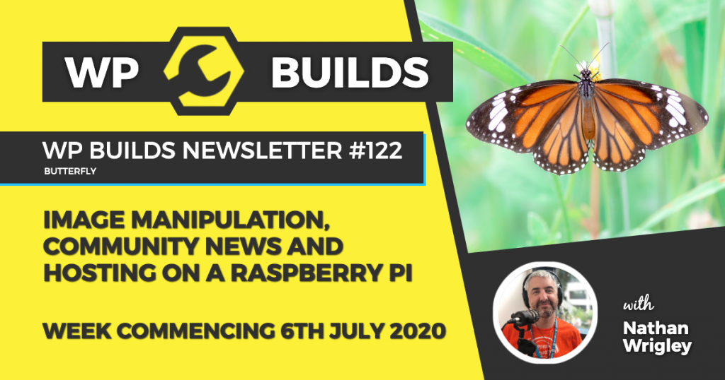 WP Builds Weekly WordPress News #122 - Image manipulation, community news and hosting on a Raspberry Pi