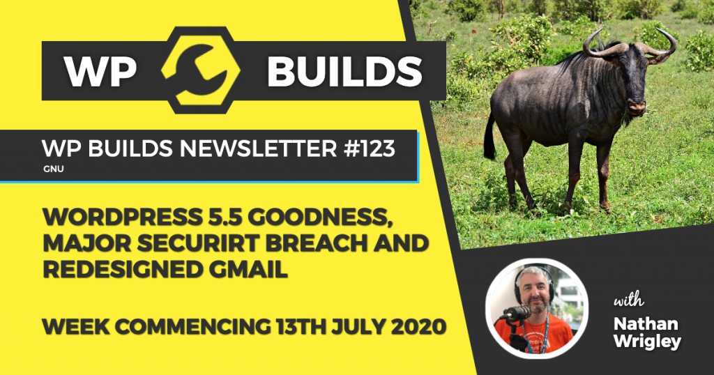 WordPress 5.5 goodness, major security breach and redesigned Gmail - WP Builds Weekly WordPres News #123