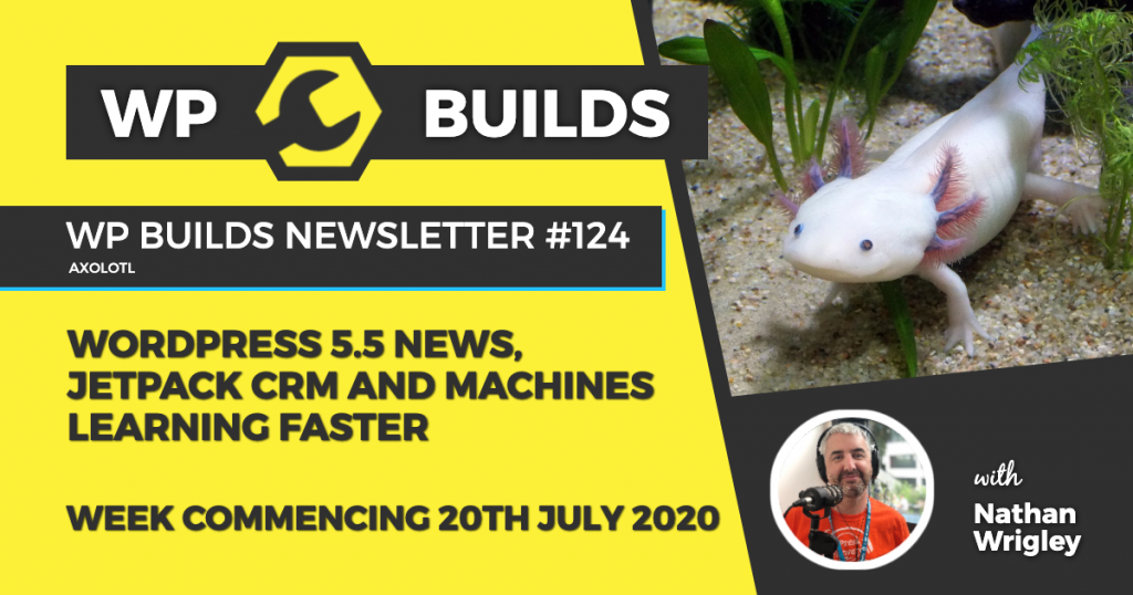 WP Builds Weekly WordPress News #124 - WordPress 5.5 news, JetPack CRM and machines learning faster