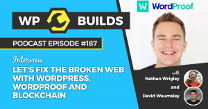 Let's Fix the Broken Web with WordPress, WordProof and Blockchain - WP Builds Weekly WordPress Podcast #187