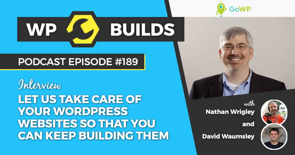 Let us take care of your WordPress websites so that you can keep building them - WP Builds Weekly WordPress Podcast #189
