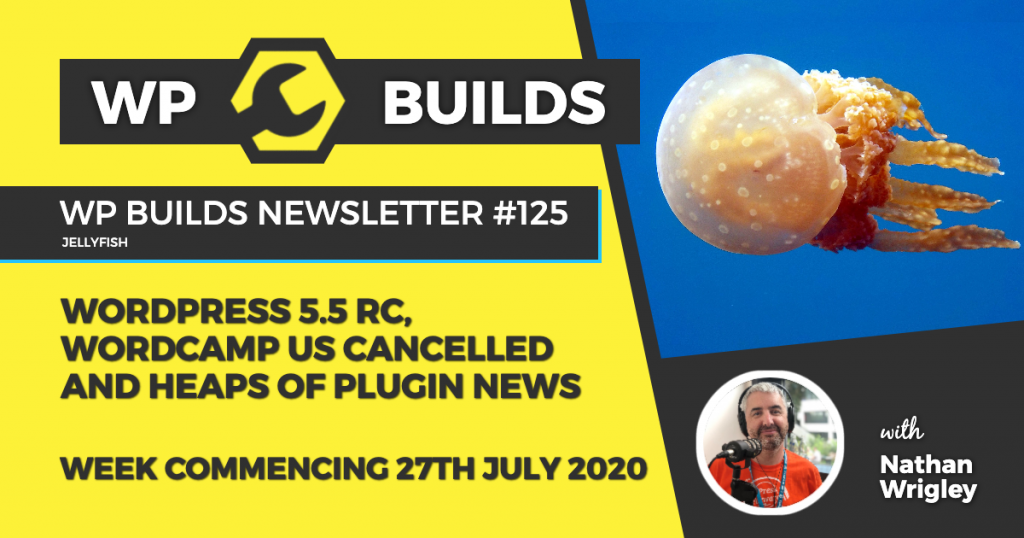 WP Builds Weekly WordPress News #125 - WordPress 5.5 RC, WordCamp US cancelled and heaps of plugin news