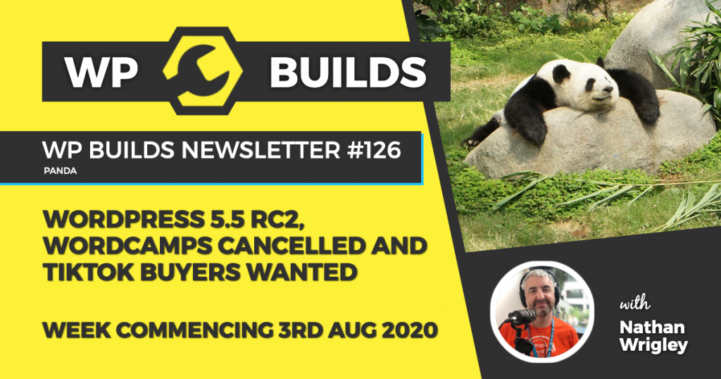 WP Builds Weekly WordPress News #126 - WordPress 5.5 RC2, WordCamps cancelled and TikTok buyers wanted