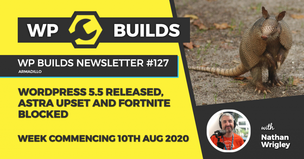 WP Builds Weekly WordPress News #127 - WordPress 5.5 released, Astra upset and Fortnite blocked