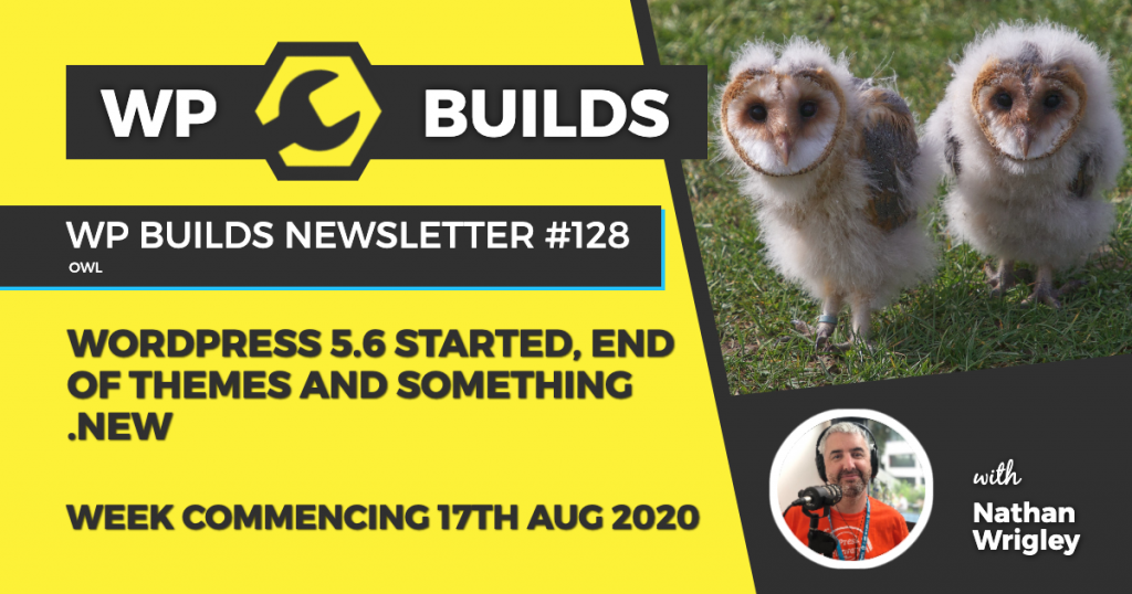 WP Builds Weekly WordPress News #128 - WordPress 5.6 started, end of themes and something .new