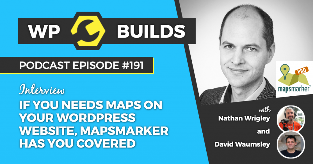 191 - If you need maps on your WordPress website, MapsMarker has you covered - WP Builds Weekly WordPress Podcast #191