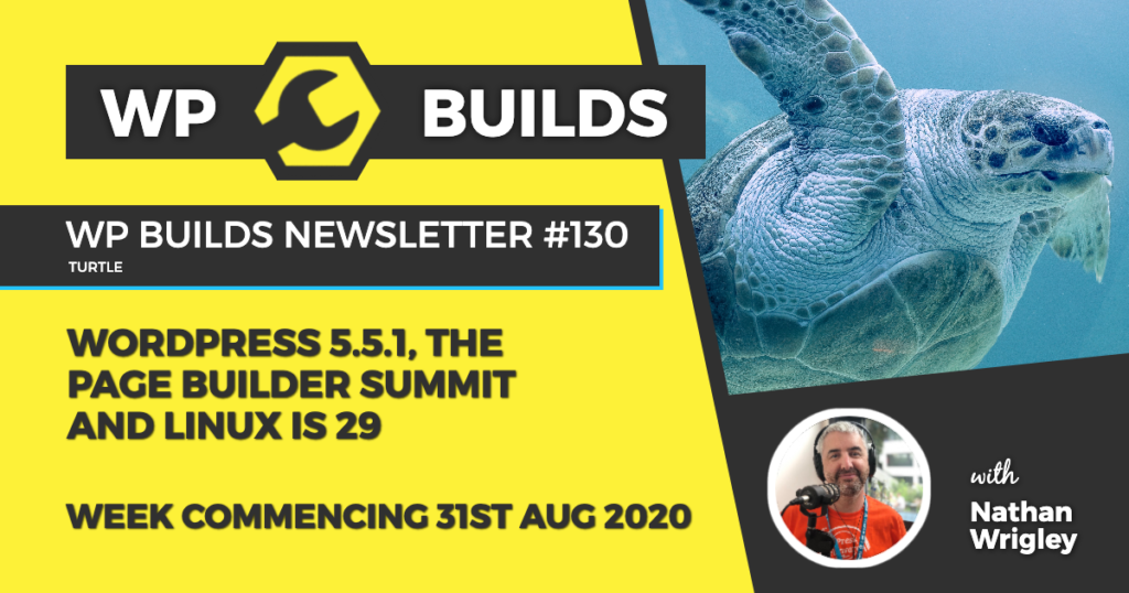 WP Builds Weekly WordPress News #130 - WordPress 5.5.1, The Page Builder Summit and Linux is 29