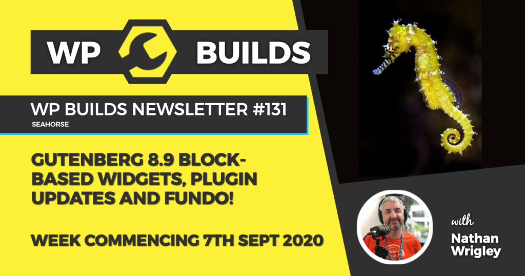 WP Builds Weekly WordPress News #131 - Gutenberg 8.9 block-based widgets, plugin updates and fundo!