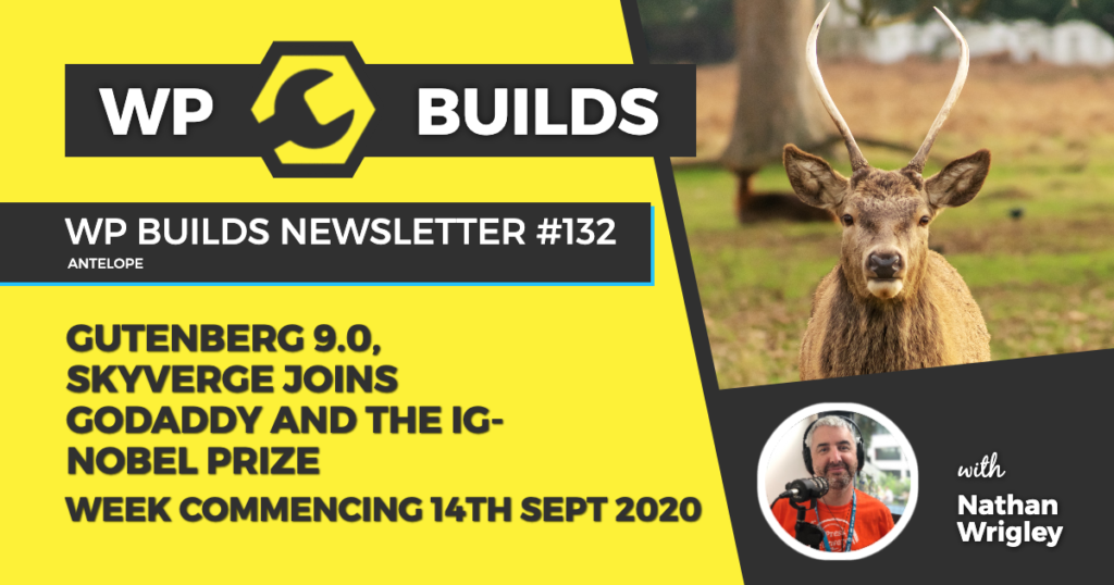 WP Builds Weekly WordPress News #132 - Gutenberg 9.0, SkyVerge joins GoDaddy and The Ig-Nobel prize