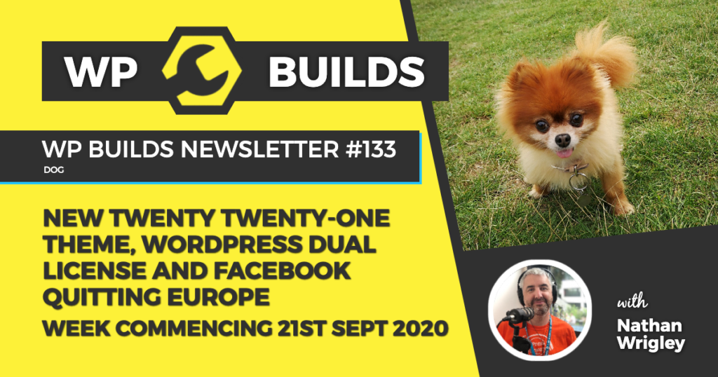 WP Builds Weekly WordPress News #133 - New Twenty Twenty One Theme, WordPress dual license and Facebook quitting Europe