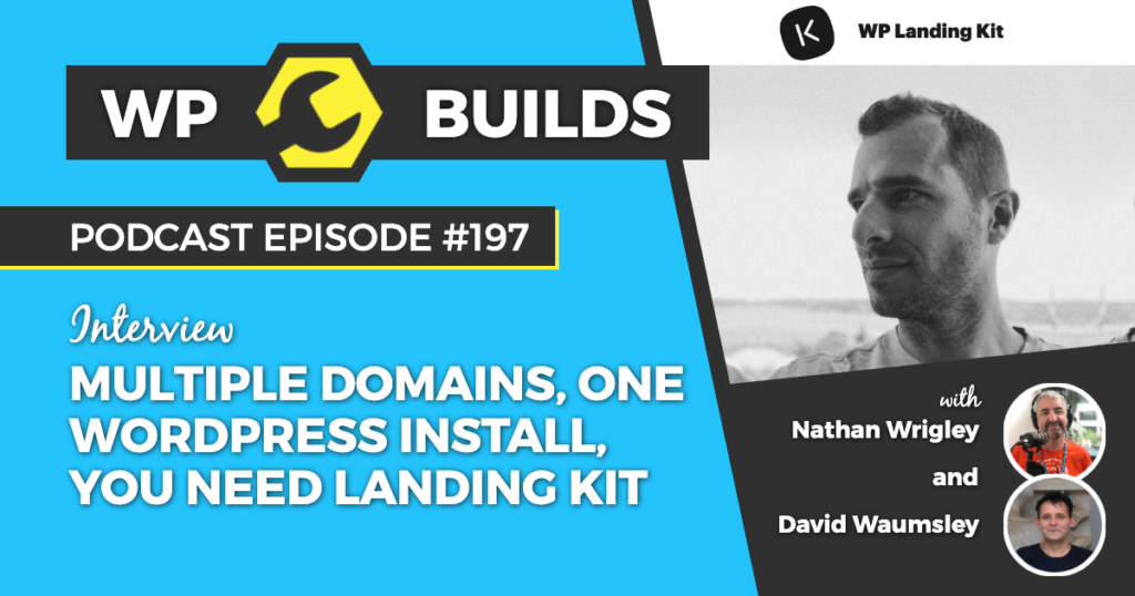 Multiple domains, one WordPress install, you need Landing Kit with Jason Schuller - WP Builds Weekly WordPress Podcast #197
