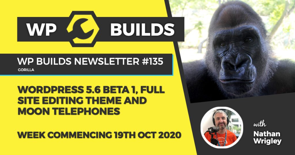 WP Builds Weekly WordPress News #135 - WordPress 5.6 beta 1, full site editing theme and moon telephones
