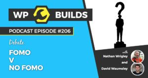 FOMO V No FOMO - WP Builds Weekly WordPress Podcast #206